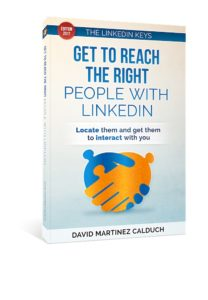 Get to Reach the Right People with LinkedIn, Locate them and get them to interact with you, The keys of LinkedIn, Volume 2, Paperback, David Martinez Calduch